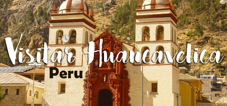 Visitar HUANCAVELICA e conhecer uma das povoações mais tradicionais dos Andes | Peru