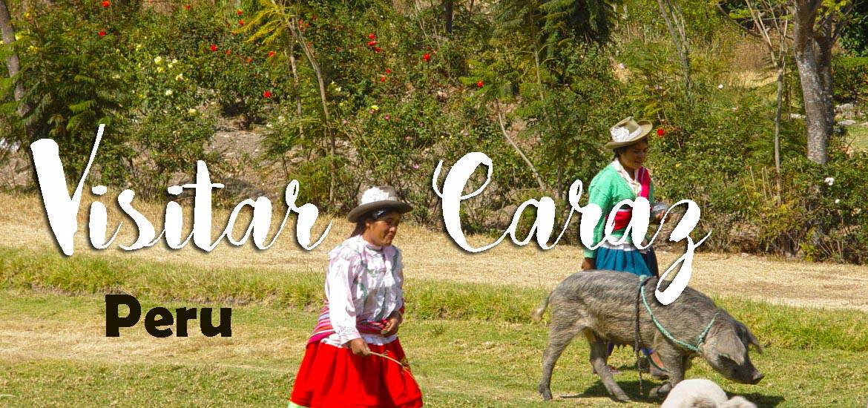 Visitar CARAZ, a porta de entrada para o trek de Santa Cruz | Peru