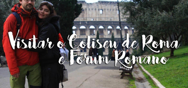 Roteiro para visitar o COLISEU DE ROMA e fórum romano, os testemunhos do Império Romano | Itália