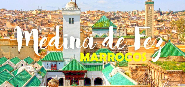 VISITAR A MEDINA DE FEZ e ficar deslumbrado com as labirínticas ruas da cidade muçulmana | Marrocos