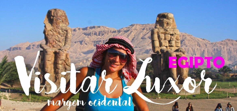 VISITAR LUXOR - Roteiro para explorar a margem ocidental do Nilo (Vale dos Réis e Vale das Rainhas) | Egipto