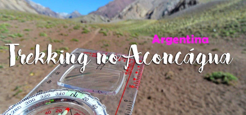 TREKKING NO ACONCÁGUA - Os melhores trilhos para explorar o Parque Provincial do Aconcágua   Argentina
