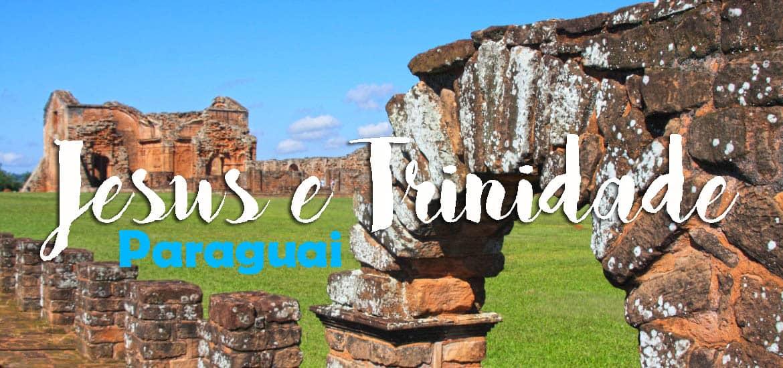 Visitar as ruínas jesuítas de TRINIDADE e JESUS em Encarnação | Paraguai