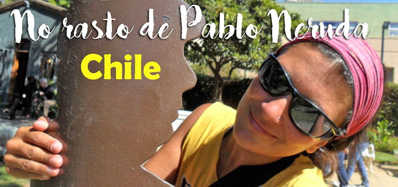 Morre lentamente quem não viaja | Uma lição de PABLO NERUDA NO CHILE