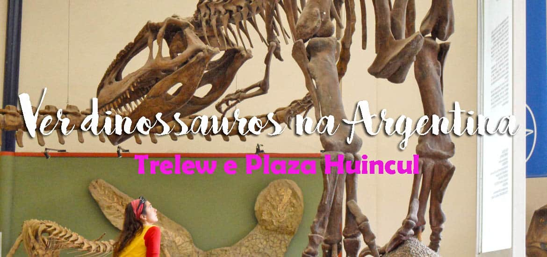 Onde ver DINOSSAUROS NA ARGENTINA - De Plaza Huincul a Trelew | Argentina