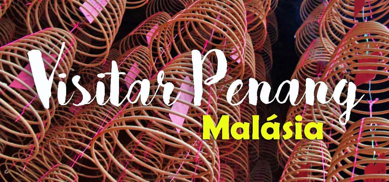 Visitar PENANG e explorar a beleza cultural de Georgetown | Malásia