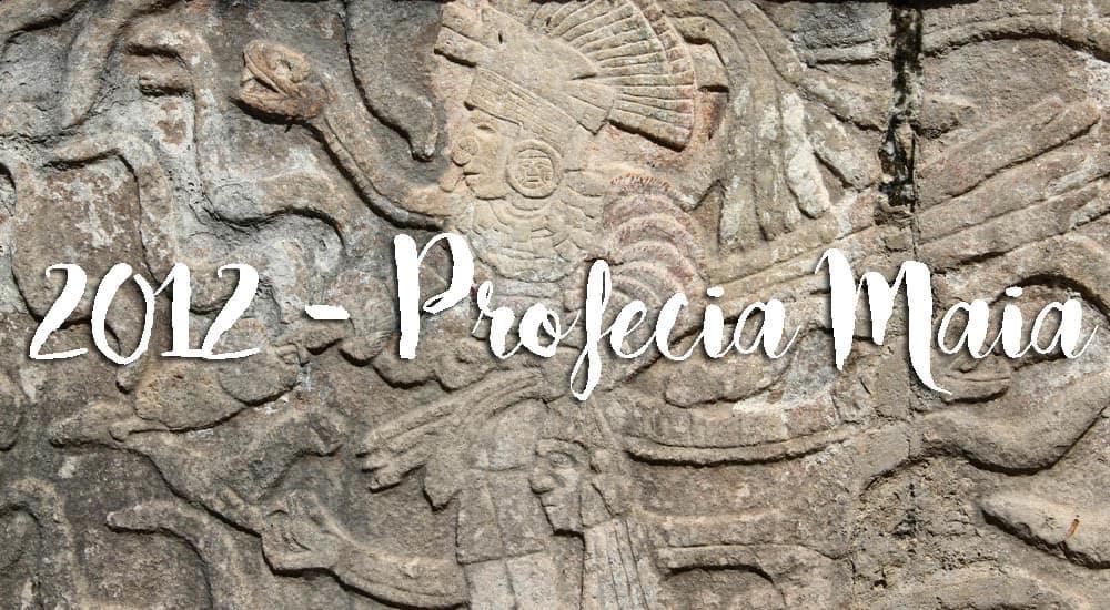 2012: Profecia maia - Tudo o que precisa saber sobre a maior profecia do mundo