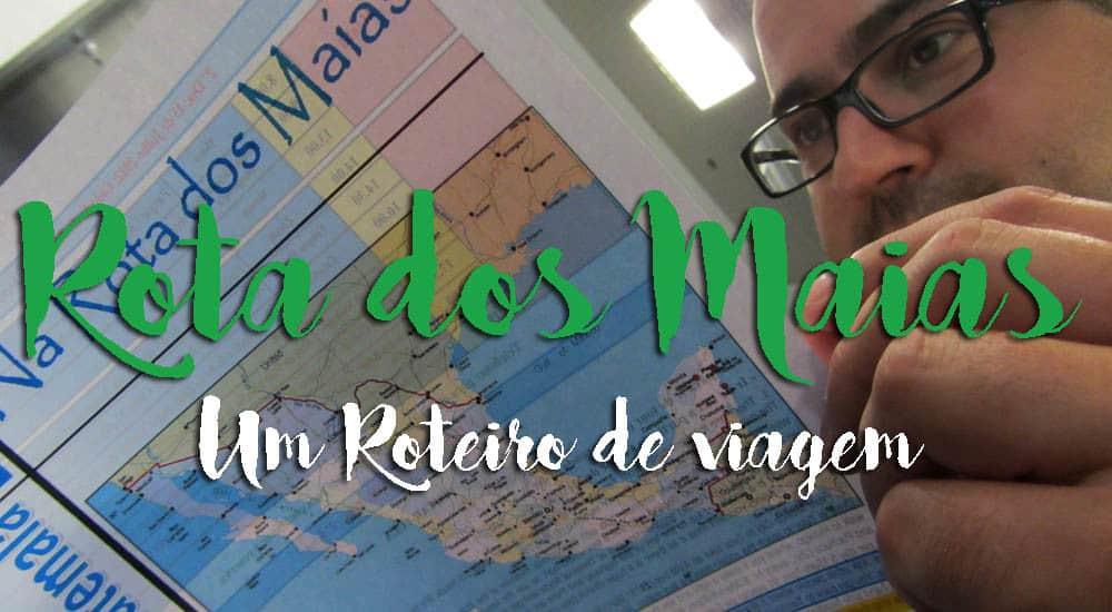 ROTEIROS NA AMÉRICA CENTRAL | México, Belize, Guatemala e Honduras - Na ROTA DOS MAIAS
