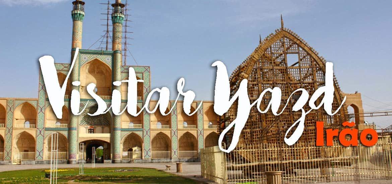 Visitar YAZD - A nossa viagem chega a Yazd | Irão