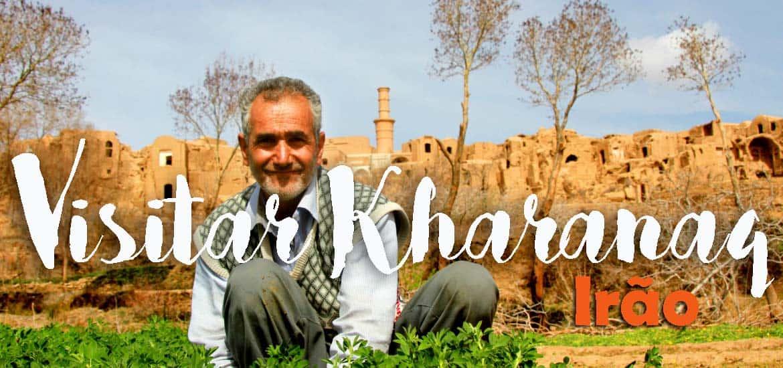 Visitar KHARANAQ - Uma aldeia que me leva a viajar nas minhas memórias geográficas | Irão