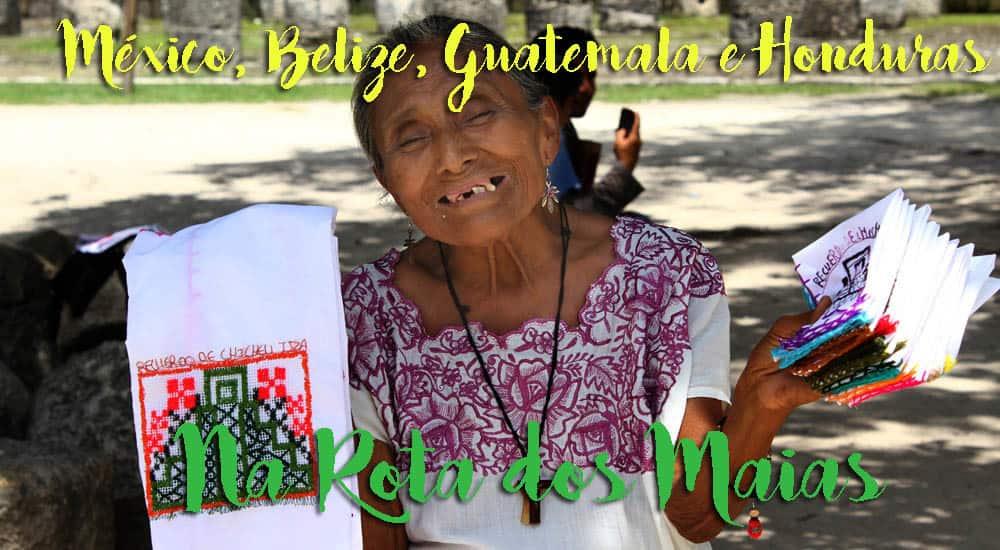 Na ROTA DOS MAIAS, uma viagem pelo México, Belize, Guatemala e Honduras | ROTEIROS