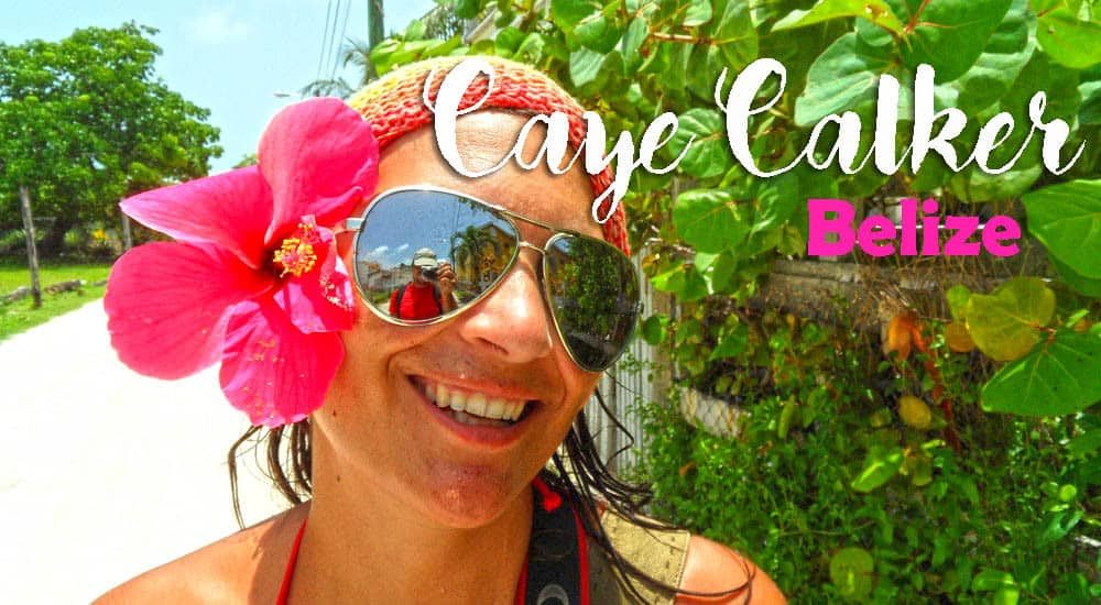 Visitar CAYE CAULKER - Testemunhar os últimos dias do paraíso backpacker | Belize