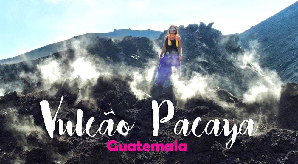 Visitar o VULCÃO PACAYA e o fim de uma grande viagem pela América Central | Guatemala