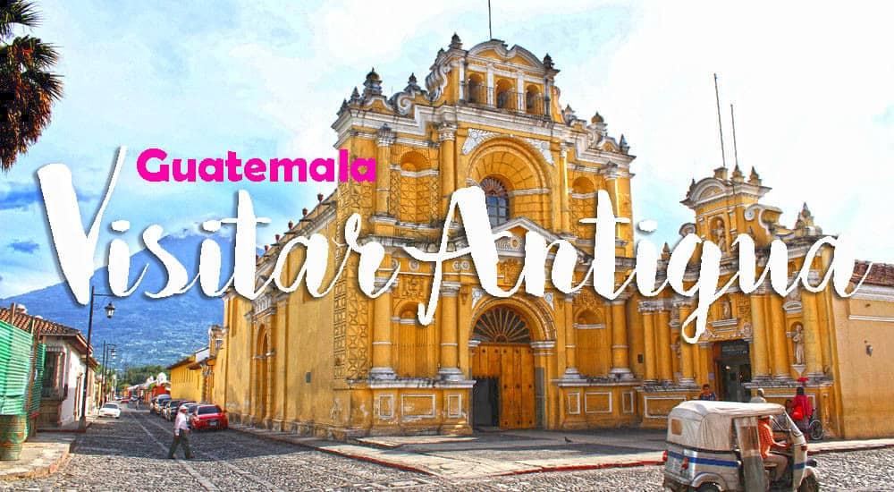 Visitar ANTIGUA Guatemala, a capital colonial do país que encanta | Guatemala