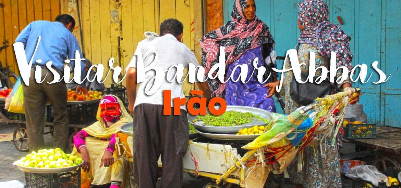 Visitar BANDAR ABBAS - Atravessando o Irão a caminho do Golfo Pérsico | Irão