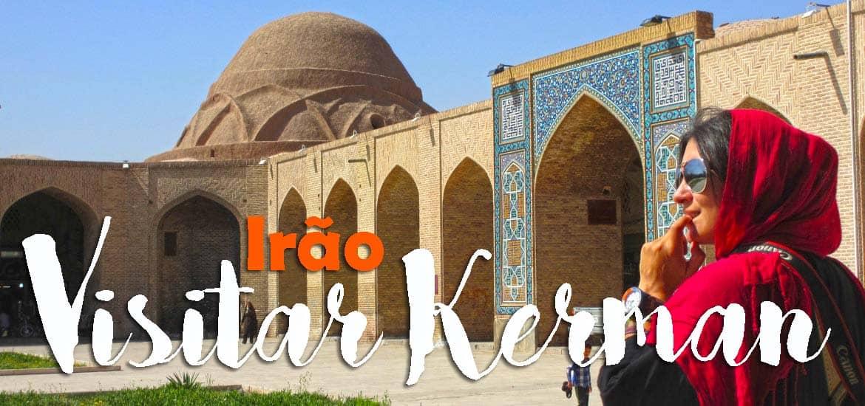 Visitar KERMAN e perder-se no bazar da Rota da Seda | Irão