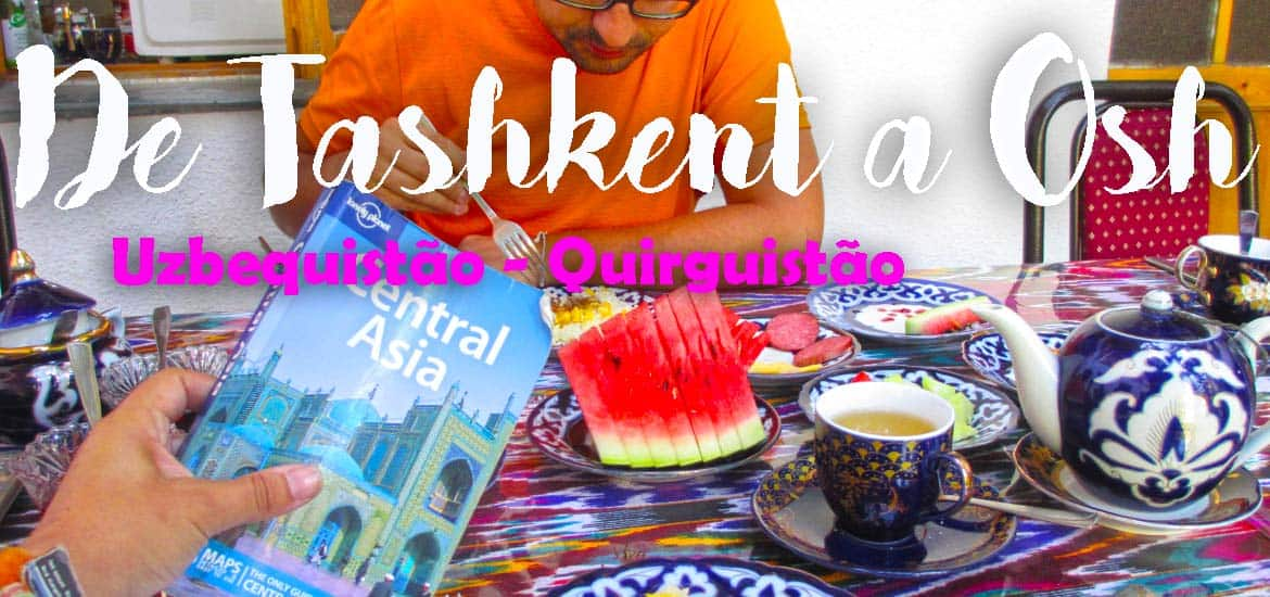 """Feels like a dream but it is reallity""- De TASHKENT (Uzbequistão) a Osh (Quirguistão)"