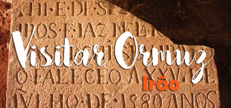 Visitar a ilha de ORMUZ e a presença portuguesa no Golfo Pérsico | Irão