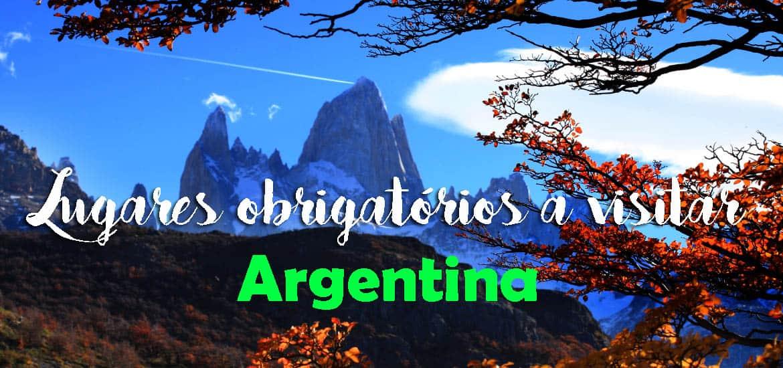 Roteiro de lugares obrigatórios a VISITAR NA ARGENTINA | Tudo o que tem que colocar no seu planejamento