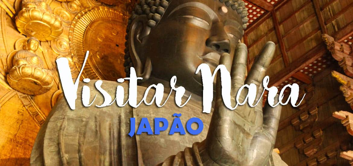 Visitar NARA, a capital do Budismo do Japão