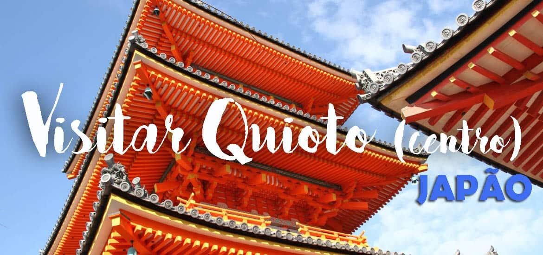 ROTEIRO QUIOTO - Roteiro de um dia pelo centro de Quioto | Japão