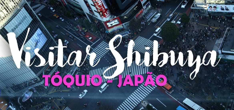 Visitar SHIBUYA, o bairro superpovoado de Tóquio | Japão