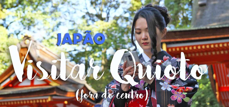 ROTEIRO QUIOTO - O que visitar em Quioto num dia (fora do centro) | Japão