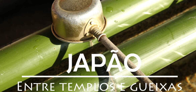 VIAGEM AO JAPÃO - Entre templos e gueixas (vídeo)