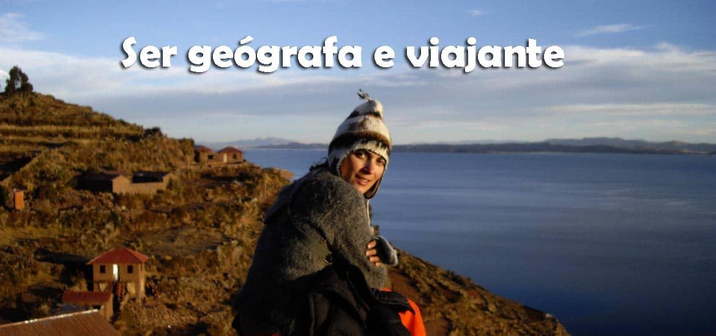 Ser GEÓGRAFA e viajante (um sonho tornado realidade)