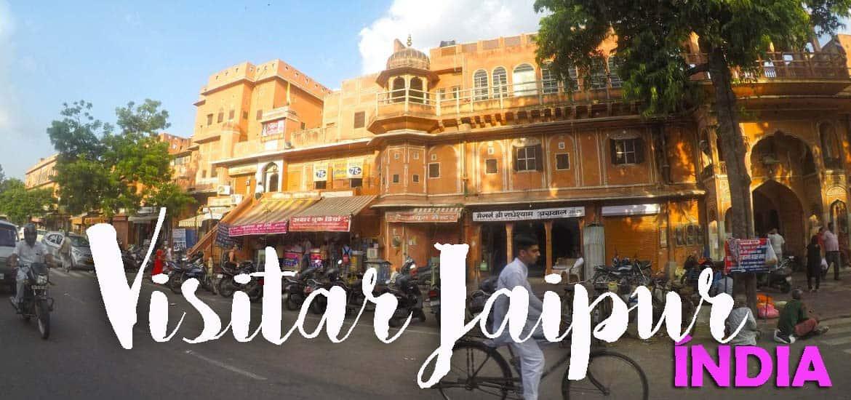 Visitar JAIPUR - Roteiro de lugares obrigatórios a visitar na cidade rosa do Rajastão | Índia