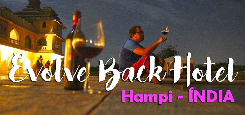 Regressar ao passado e viver como reis no hotel EVOLVE BACK HAMPI | Índia