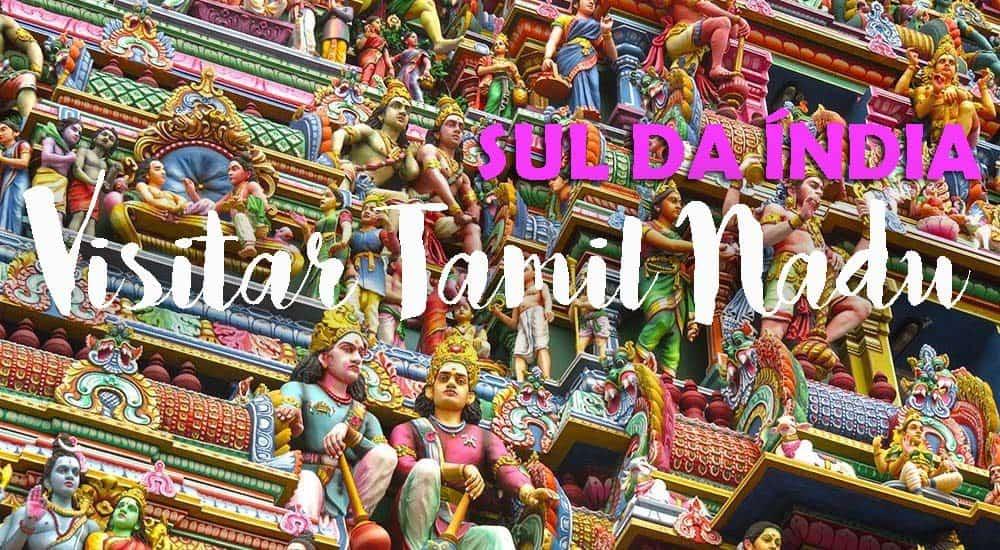 VISITAR TAMIL NADU - Roteiro de lugares a visitar no sul da Índia (com indicação de hotéis) | Índia