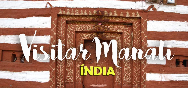 Visitar MANALI, guia de exploração da região (com informações de segurança) | Índia