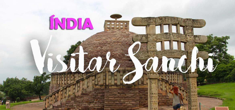 Visitar SANCHI, a história e expansão do Budismo gravadas em pedra | Índia