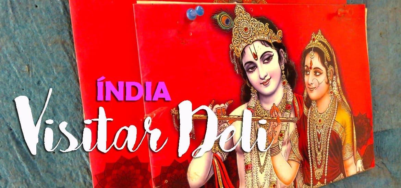 Visitar DELI - Que lugares visitar e como sobreviver aos primeiros dias na capital indiana | Índia