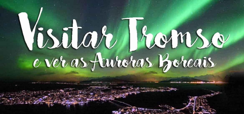 TROMSO - NORUEGA | O que visitar, fazer e como ver Auroras Boreais