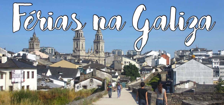 GALIZA - Roteiro e dicas para visitar o melhor do norte de Espanha