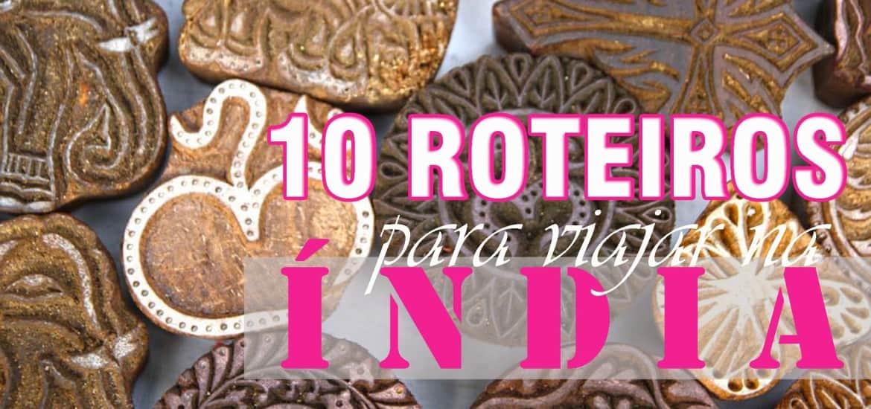 Roteiro ÍNDIA | 10 roteiros para explorar o melhor da Índia
