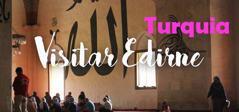 Visitar EDIRNE, em busca das capitais do império otomano | Turquia