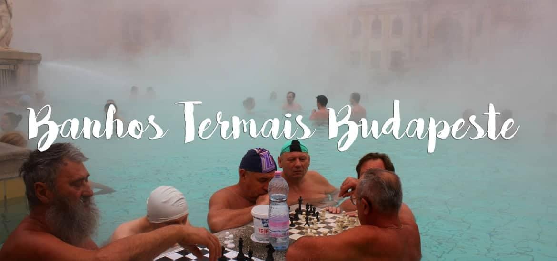 TERMAS DE BUDAPESTE - Visitar e experimentar os banhos termais