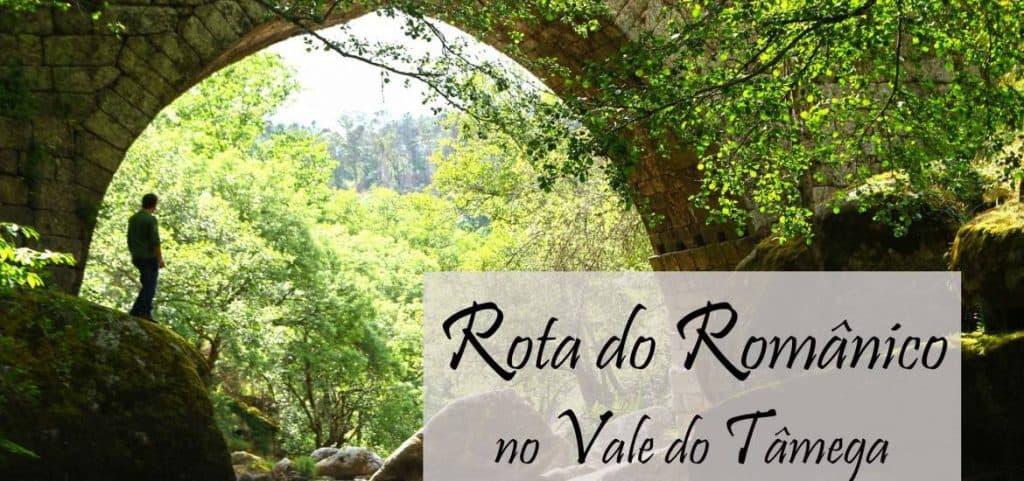 ROTA DO ROMÂNICO NO VALE DO TÂMEGA | Um Portugal esquecido