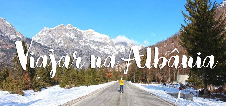 ALBÂNIA - O que visitar, ver e fazer com roteiro e dicas para viajar