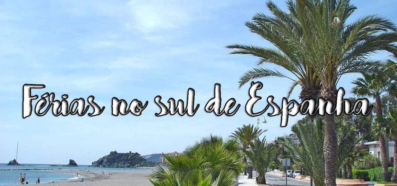 FÉRIAS NO SUL DE ESPANHA | Roteiro com dicas de hotel e lugares a não perder