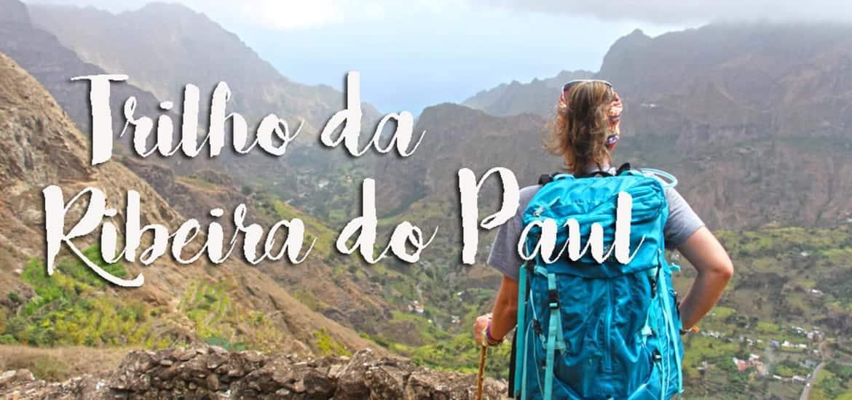 RIBEIRA DO PAÚL | Um trilho na ilha de Santo Antão, Cabo Verde