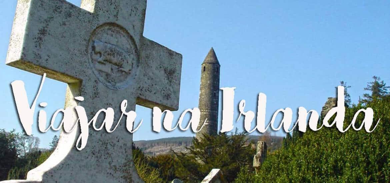 VIAJAR NA IRLANDA | Dicas e roteiros de lugares a visitar desde Dublin