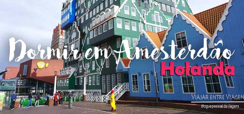 DORMIR EM AMESTERDÃO | Os melhores hotéis para viajar na Holanda