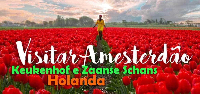 VISITAR AMESTERDÃO | Roteiro com moinhos e tulipas da Holanda