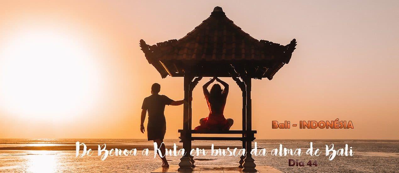 DIA 44 – De Benoa a KUTA, em busca da alma de Bali | Volta ao Mundo