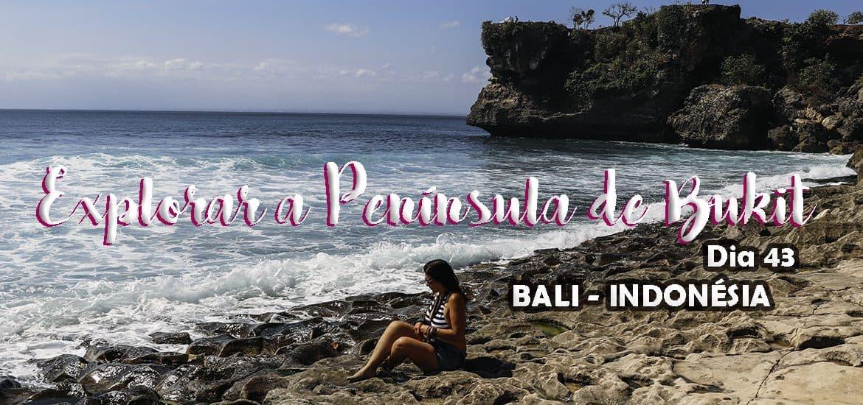 DIA 43 – Explorando a península de Bukit, no SUL DE BALI