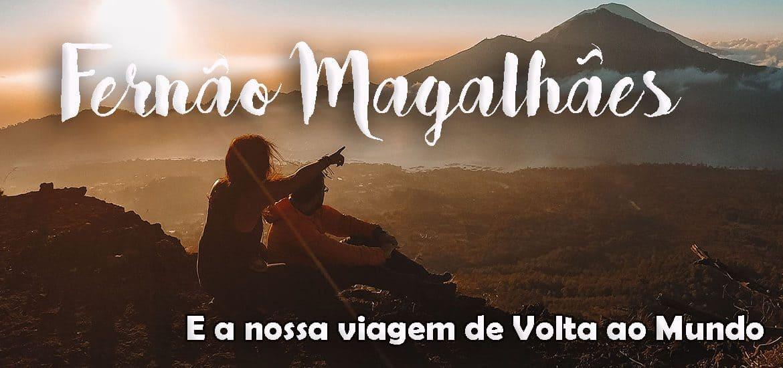 FERNÃO DE MAGALHÃES, 500 anos depois e a nossa Volta ao Mundo